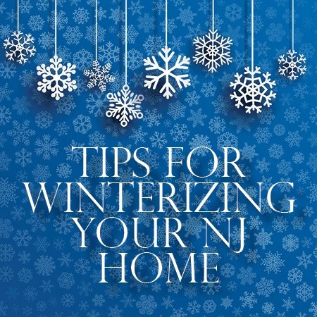 Prepare Your NJ Home for Cold Weather with these Winterizing Tips